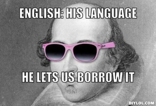hipster-shakespeare-meme-generator-english-his-language-he-lets-us-borrow-it-cc9993